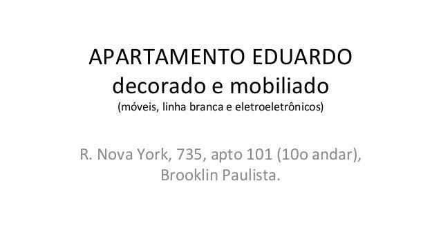 APARTAMENTO  EDUARDO   decorado  e  mobiliado   (móveis,  linha  branca  e  eletroeletrônicos)   R.  ...