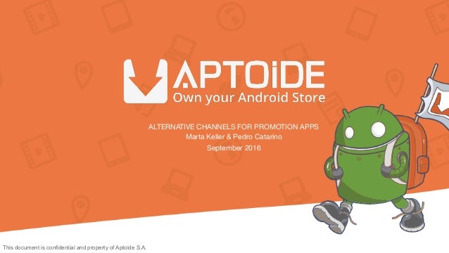 ALTERNATIVE CHANNELS FOR PROMOTION APPS  Marta Keller & Pedro Catarino  September 2016 This document is confidential and p...