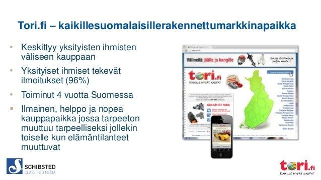 Tori.fi – kaikillesuomalaisillerakennettumarkkinapaikka • Keskittyy yksityisten ihmisten väliseen kauppaan  • Yksityiset i...