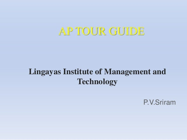 AP TOUR GUIDE Lingayas Institute of Management and Technology P.V.Sriram