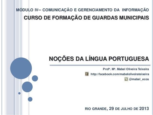 CURSO DE FORMAÇÃO DE GUARDAS MUNICIPAIS NOÇÕES DA LÍNGUA PORTUGUESA Profa. Ma. Mabel Oliveira Teixeira MÓDULO IV– COMUNICA...