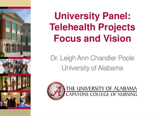 University Panel: Telehealth Projects Focus and Vision Dr. Leigh Ann Chandler Poole University of Alabama