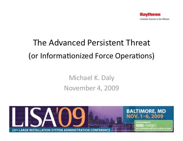 TheAdvancedPersistentThreat   (orInforma5onizedForceOpera5ons)          MichaelK.Daly         November4,2009