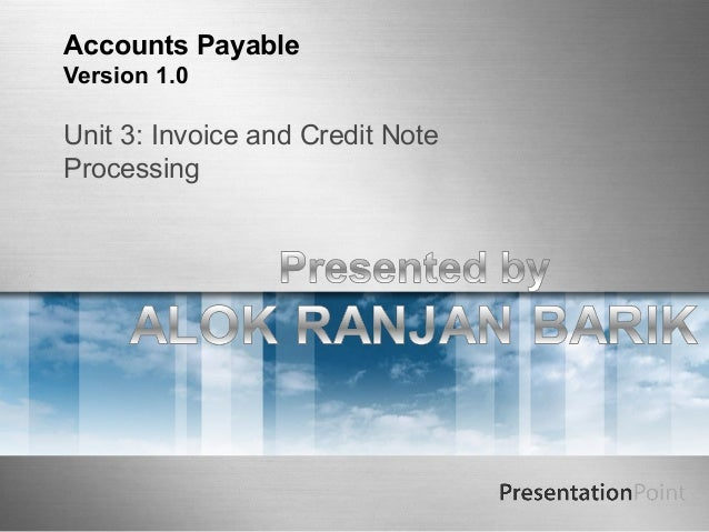 Accounts PayableVersion 1.0Unit 3: Invoice and Credit NoteProcessing
