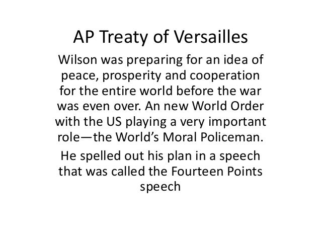 AP Treaty of VersaillesWilson was preparing for an idea of peace, prosperity and cooperationfor the entire world before th...