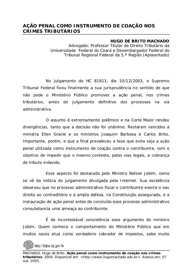 AÇÃO PENAL COMO INSTRUMENTO DE COAÇÃO NOS CRIMES TRIBUTÁRIOS HUGO DE BRITO MACHADO Advogado, Professor Titular de Direito ...