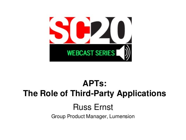 APTs:The Role of Third-Party Applications               Russ Ernst       Group Product Manager, Lumension