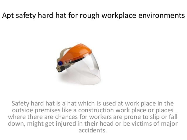 Apt safety hard hat for rough workplace environments Safety hard hat is a hat which is used at work place in the outside p...