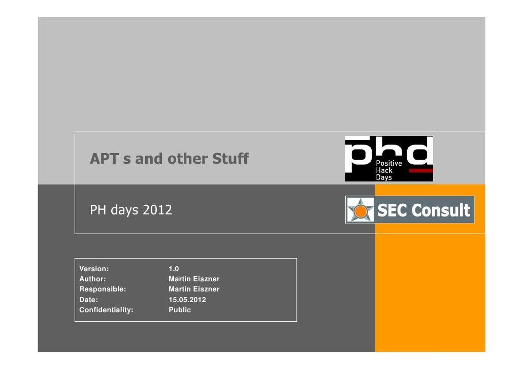 APT s and other Stuff   PH days 2012Version:           1.0Author:            Martin EisznerResponsible:       Martin Eiszn...