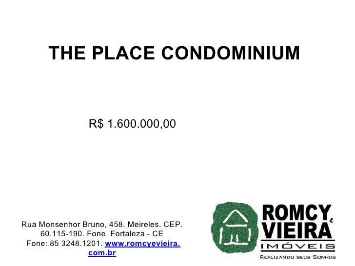 THE PLACE CONDOMINIUM                   R$ 1.600.000,00     Rua Monsenhor Bruno, 458. Meireles. CEP.     60.115-190. Fone....