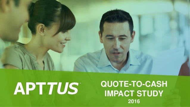QUOTE-TO-CASH IMPACT STUDY 2016