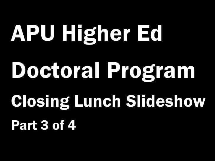 APU Higher Ed Doctoral Program Closing Lunch Slideshow Part 3 of 4