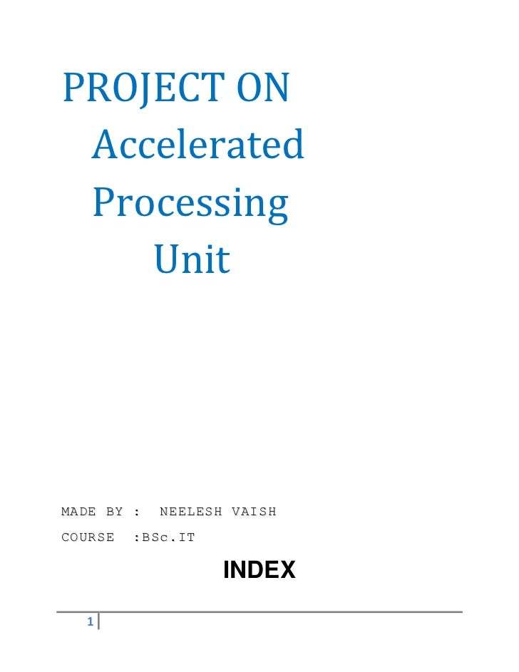 PROJECT ON Accelerated Processing    UnitMADE BY :   NEELESH VAISHCOURSE   :BSc.IT                   INDEX  1