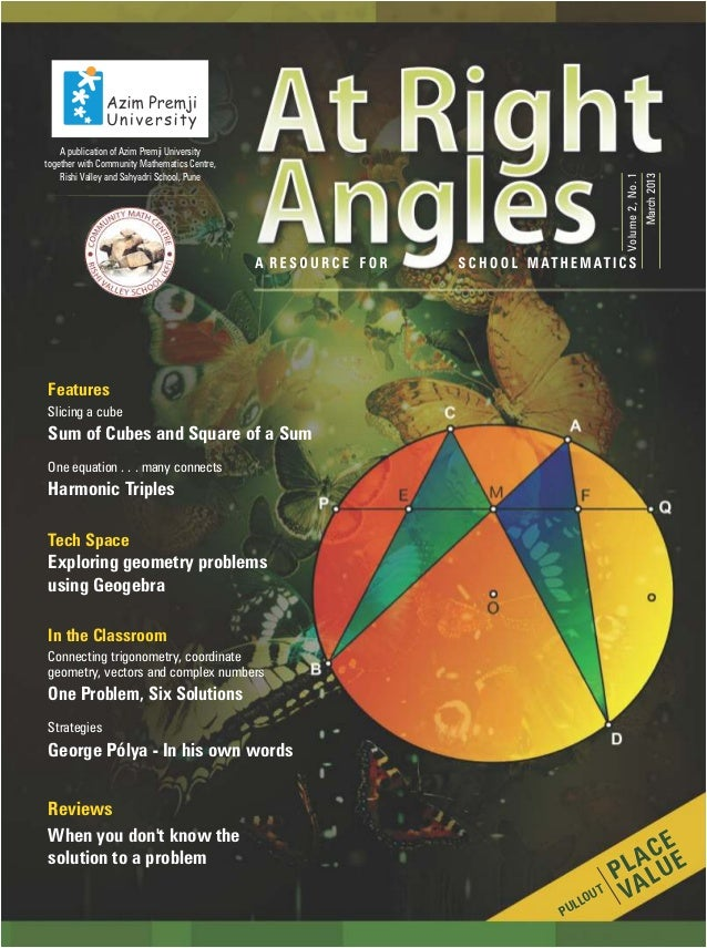 Volume2,No.1 March2013 Features Sum of Cubes and Square of a Sum Tech Space Exploring geometry problems using Geogebra In ...