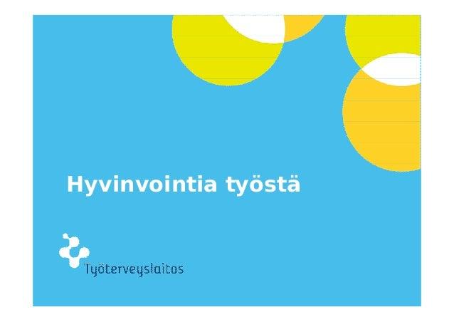 © Työterveyslaitos – www.ttl.fi Hyvinvointia työstä