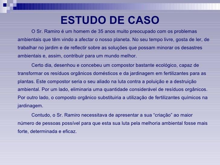 ESTUDO DE CASO <ul><li>O Sr. Ramiro é um homem de 35 anos muito preocupado com os problemas ambientais que têm vindo a afe...