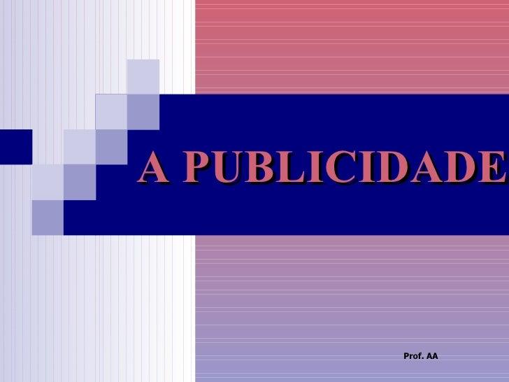 A PUBLICIDADE Prof. AA
