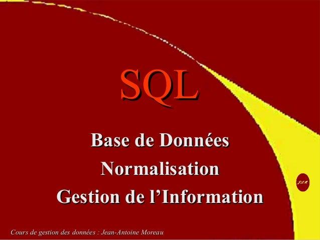 SQLSQL Base de DonnéesBase de Données NormalisationNormalisation Gestion de l'InformationGestion de l'Information Cours de...