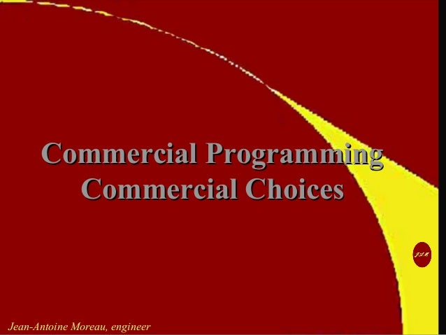 Jean-Antoine Moreau, engineer Commercial ProgrammingCommercial Programming Commercial ChoicesCommercial Choices
