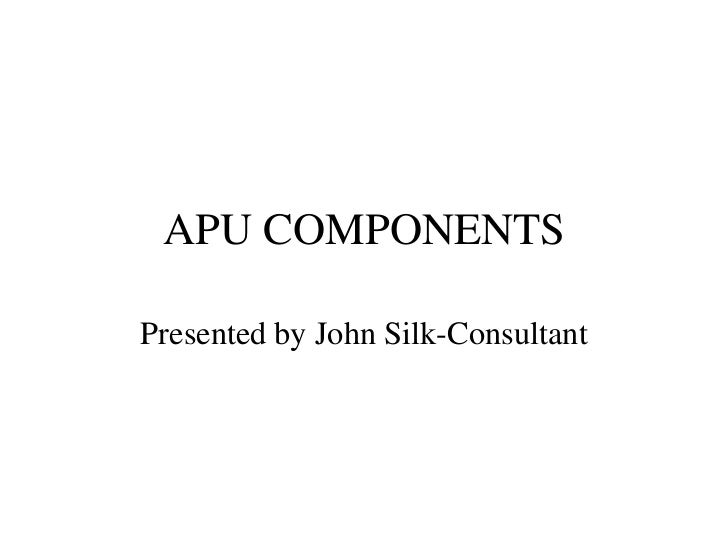 APU COMPONENTSPresented by John Silk-Consultant