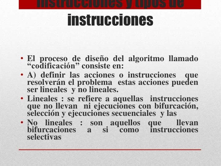 """Instrucciones y tipos de instrucciones <br />El proceso de diseño del algoritmo llamado """"codificación"""" consiste en: <br />..."""