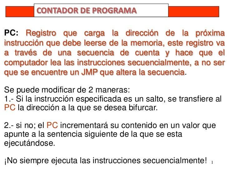 1<br />CONTADOR DE PROGRAMA <br />PC: Registro que carga la dirección de la próxima instrucción que debe leerse de la memo...