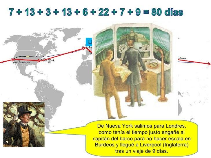 De Nueva York salimos para Londres, como tenía el tiempo justo engañé al capitán del barco para no hacer escala en Burdeos...