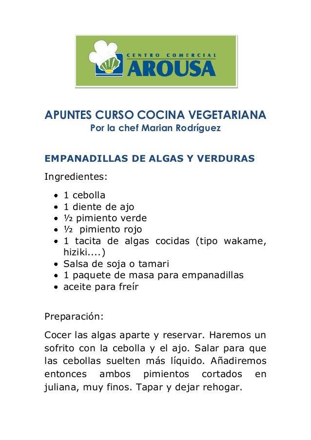 APUNTES CURSO COCINA VEGETARIANA Por la chef Marian Rodríguez EMPANADILLAS DE ALGAS Y VERDURAS Ingredientes: 1 cebolla 1 d...