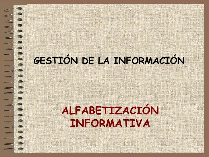 GESTIÓN DE LA INFORMACIÓN ALFABETIZACIÓN INFORMATIVA