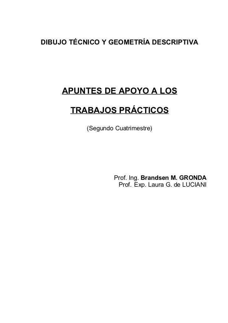 DIBUJO TÉCNICO Y GEOMETRÍA DESCRIPTIVA          APUNTES DE APOYO A LOS         TRABAJOS PRÁCTICOS             (Segundo Cua...