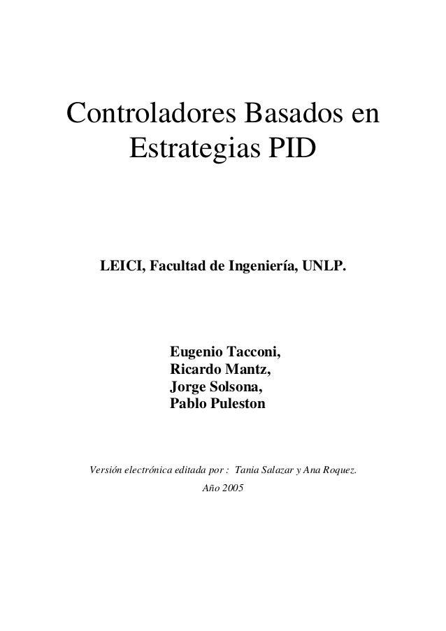 Controladores Basados en Estrategias PID    LEICI, Facultad de Ingeniería, UNLP.  Eugenio Tacconi, Ricardo Mantz, Jorge So...