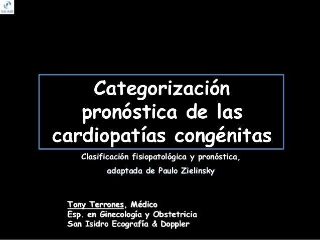 Categorización pronóstica de las cardiopatías congénitas Clasificación fisiopatológica y pronóstica, adaptada de Paulo Zie...