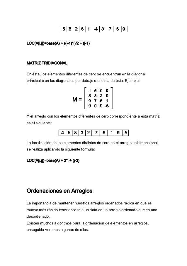 LOC(A[i,j])=base(A) + ((i-1)*i)/2 + (j-1)MATRIZ TRIDIAGONALEn ésta, los elementos diferentes de cero se encuentran en la d...
