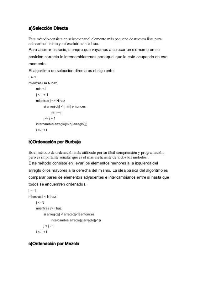 a)Selección DirectaEste método consiste en seleccionar el elemento más pequeño de nuestra lista paracolocarlo al inicio y ...