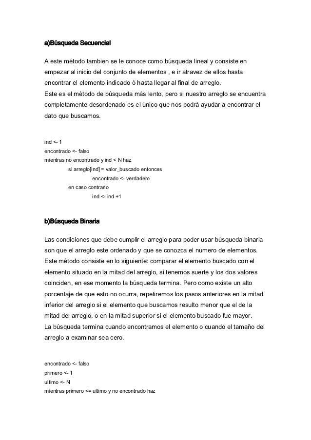 a)Búsqueda SecuencialA este método tambien se le conoce como búsqueda lineal y consiste enempezar al inicio del conjunto d...