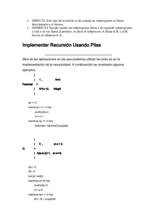 •   DIRECTA. Este tipo de recursión se da cuando un subprograma se llama        directamente a sí mismo.    •   INDIRECTA ...