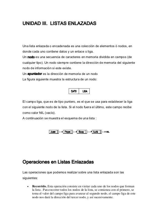 UNIDAD III. LISTAS ENLAZADASUna lista enlazada o encadenada es una colección de elementos ó nodos, endonde cada uno contie...