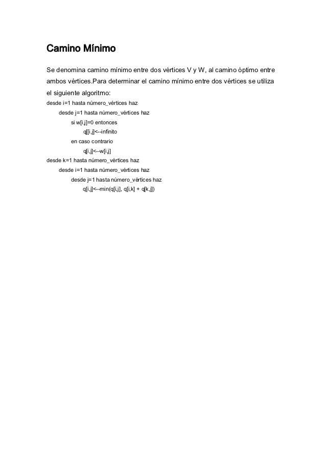 Camino MínimoSe denomina camino mínimo entre dos vértices V y W, al camino óptimo entreambos vértices.Para determinar el c...