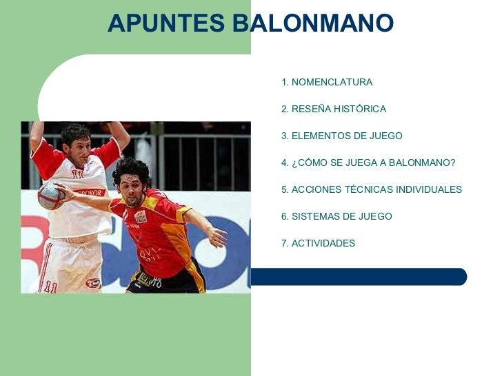 APUNTES BALONMANO 1. NOMENCLATURA  2. RESEÑA HISTÓRICA  3. ELEMENTOS DE JUEGO   4. ¿CÓMO SE JUEGA A BALONMANO?   5. AC...