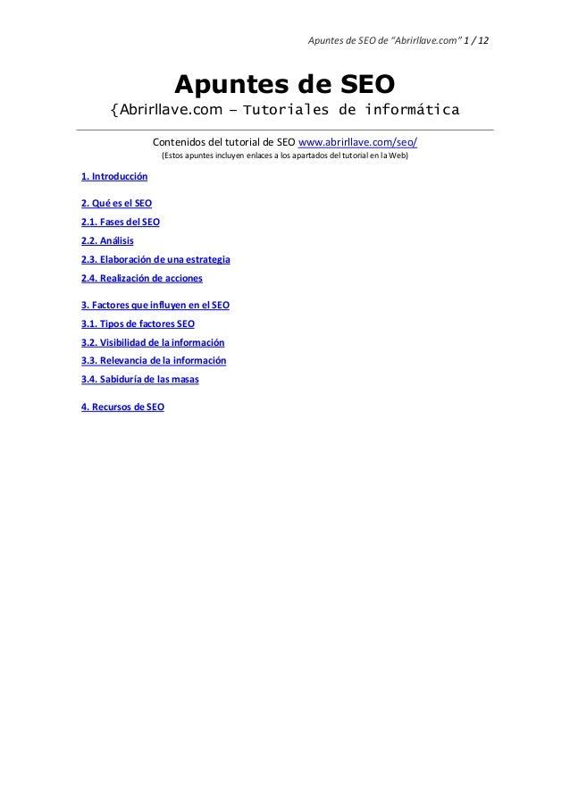 """Apuntes de SEO de """"Abrirllave.com"""" 1 / 12 Apuntes de SEO {Abrirllave.com – Tutoriales de informática Contenidos del tutori..."""