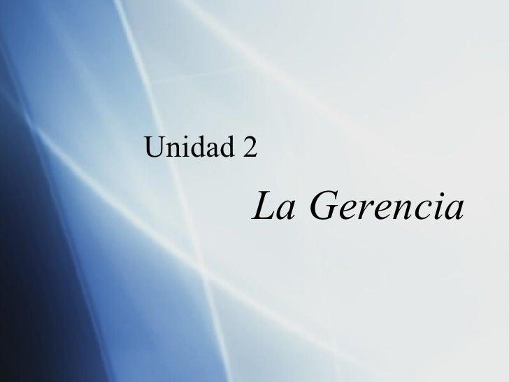 Unidad 2  La Gerencia