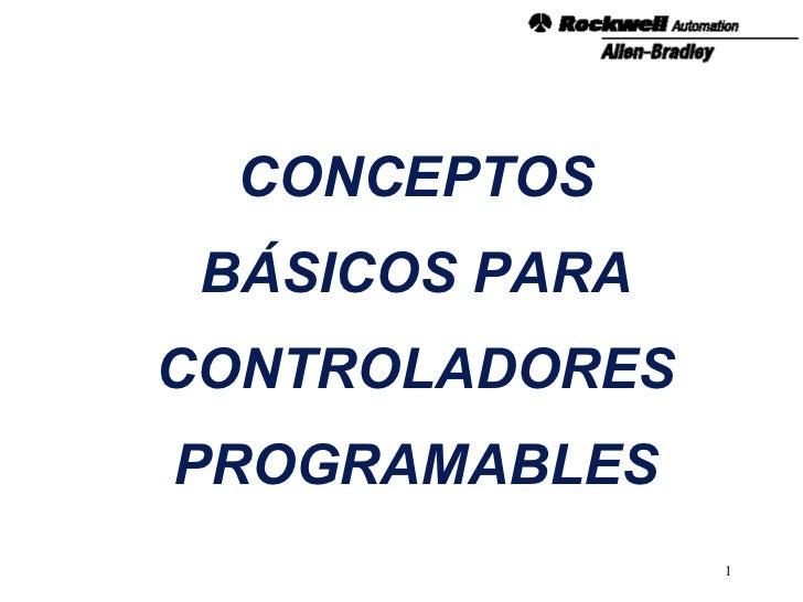 CONCEPTOS BÁSICOS PARA CONTROLADORES PROGRAMABLES
