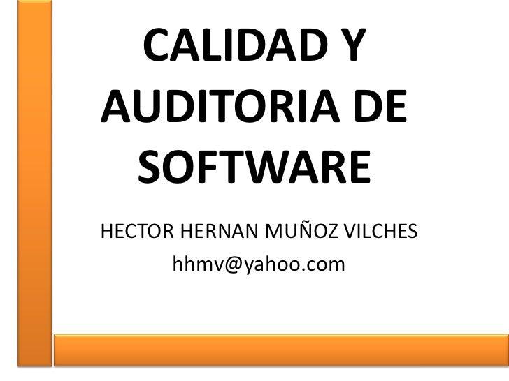 CALIDAD YAUDITORIA DE SOFTWAREHECTOR HERNAN MUÑOZ VILCHES      hhmv@yahoo.com