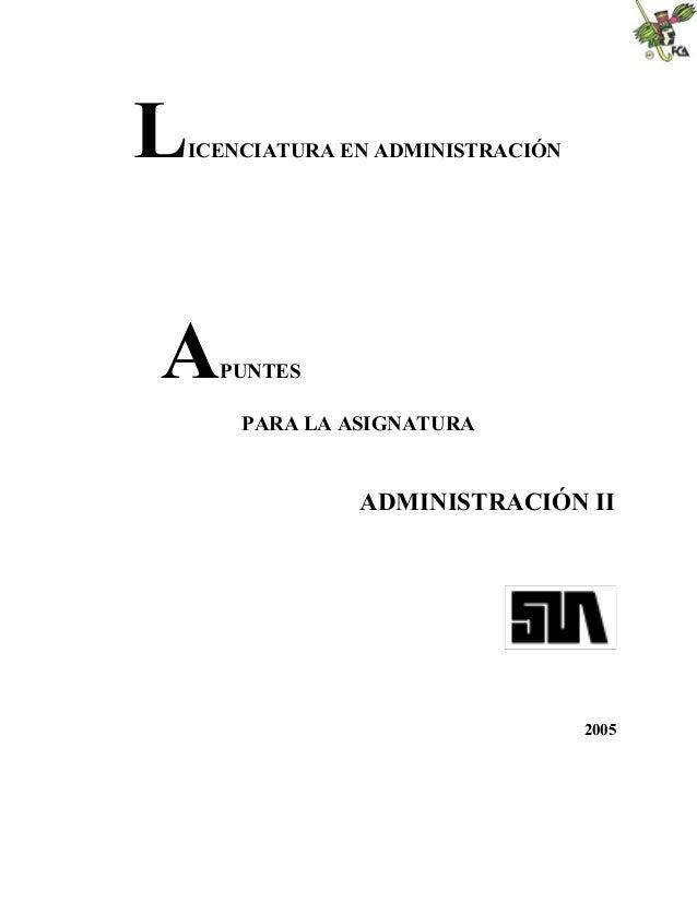 LICENCIATURA EN ADMINISTRACIÓNAPUNTESPARA LA ASIGNATURAADMINISTRACIÓN II2005