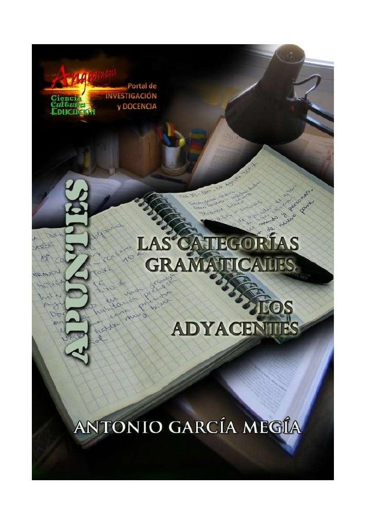 Apuntes    Las categorías gramaticales Los adyacentes Antonio García Megía Doctor en Filología Hispánica