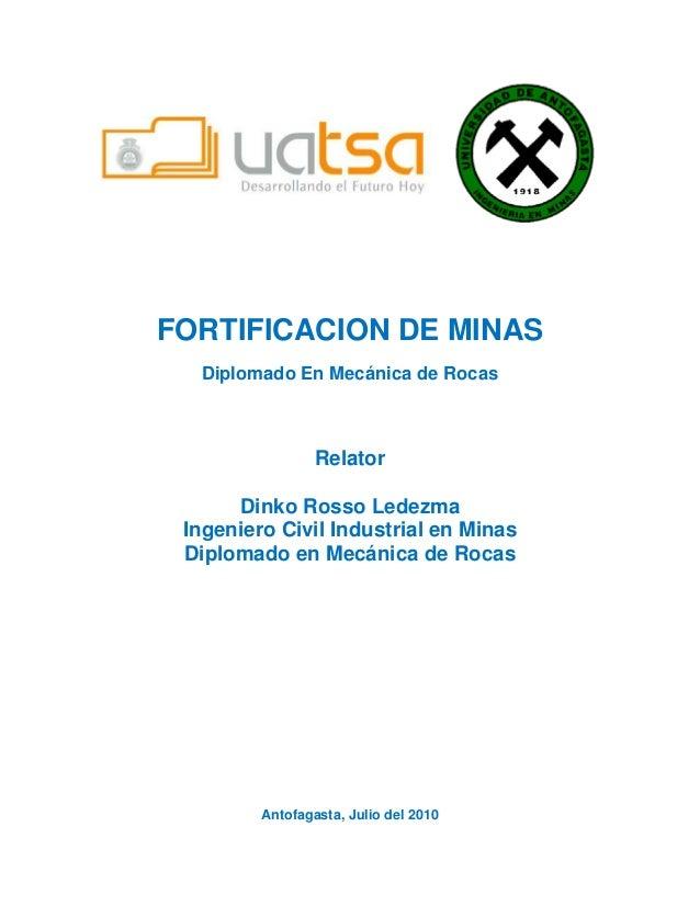 FORTIFICACION DE MINAS Diplomado En Mecánica de Rocas Relator Dinko Rosso Ledezma Ingeniero Civil Industrial en Minas Dipl...