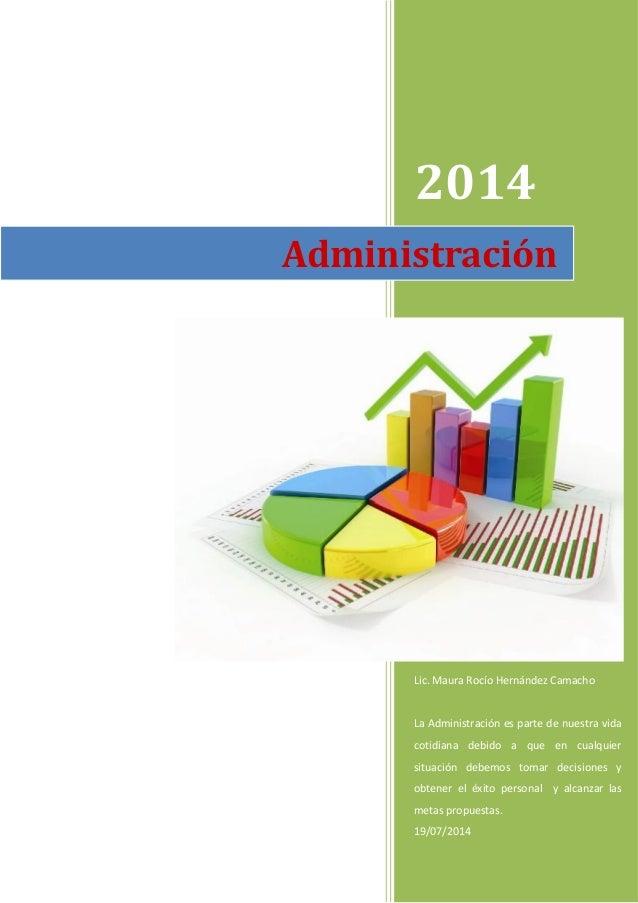 2014 Lic. Maura Rocío Hernández Camacho La Administración es parte de nuestra vida cotidiana debido a que en cualquier sit...