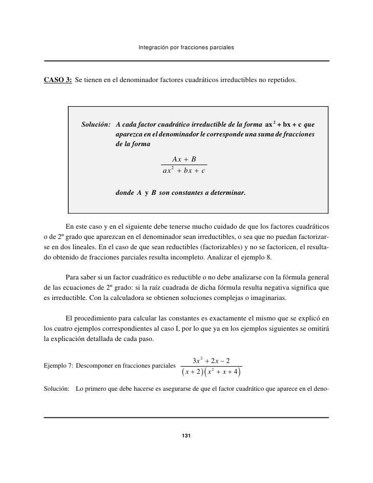 Integración por fracciones parcialesCASO 3: Se tienen en el denominador factores cuadráticos irreductibles no repetidos.  ...