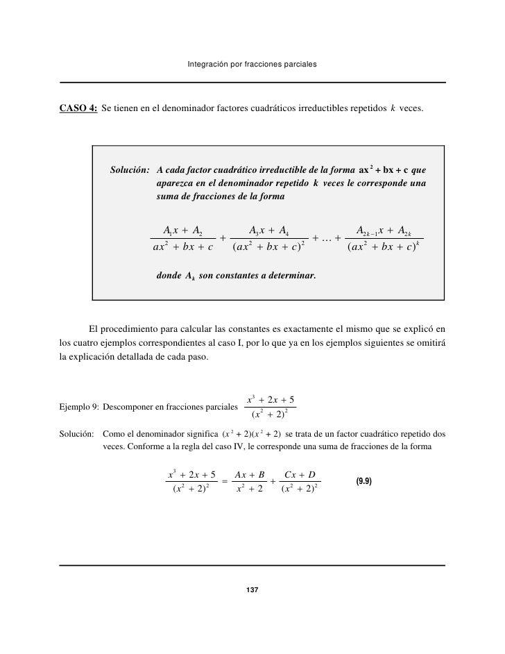 Integración por fracciones parcialesCASO 4: Se tienen en el denominador factores cuadráticos irreductibles repetidos k vec...