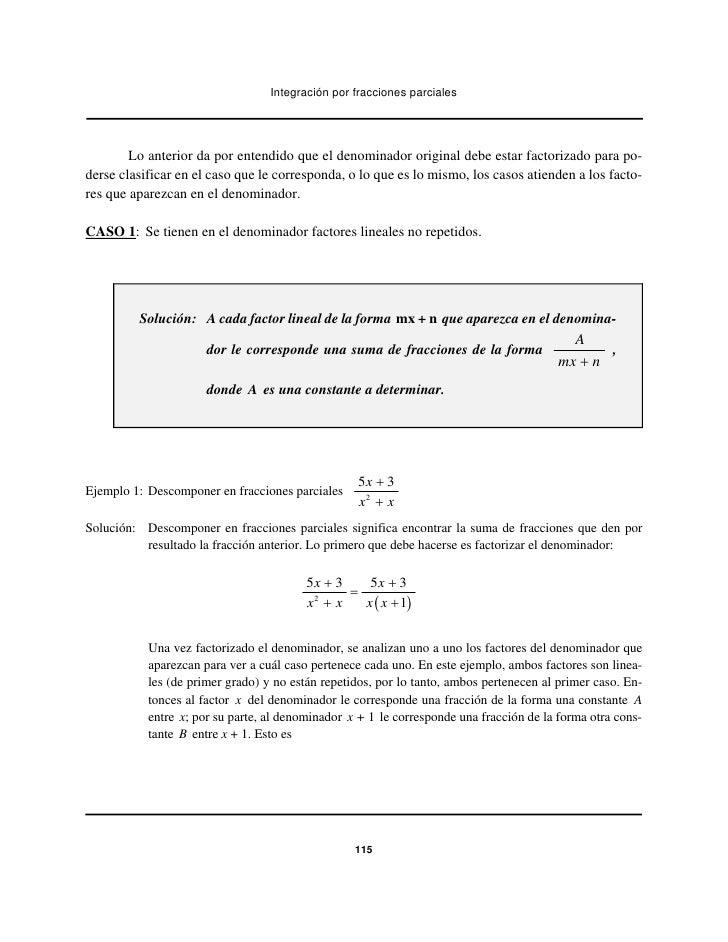 Integración por fracciones parciales        Lo anterior da por entendido que el denominador original debe estar factorizad...